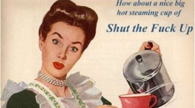 You Need A Big, Steaming Cup Of STFU